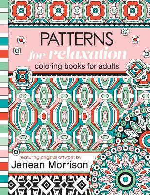 Patterns for Relaxation Coloring Books for Adults: An Adult Coloring Book Featuring 35+ Geometric Patterns and Designs