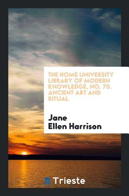 The Home University Library of Modern Knowledge, No. 70. Ancient Art and Ritual