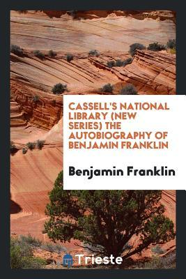 Cassell's National Library (New Series) the Autobiography of Benjamin Franklin