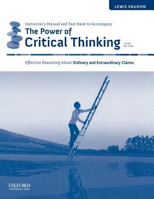 Instructor's Maunal and Test Bank to Accompany the Power of Critical Thinking, 3rd Edition