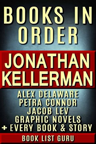 Jonathan Kellerman Books in Order: Alex Delaware series, Alex Delaware graphic novels, Petra Connor series, Jacob Lev series, all short stories, standalone novels, nonfiction. (Series Order Book 62)