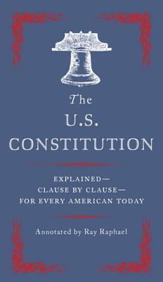 The U.S. Constitution: Explained--Clause by Clause--For Every American Today