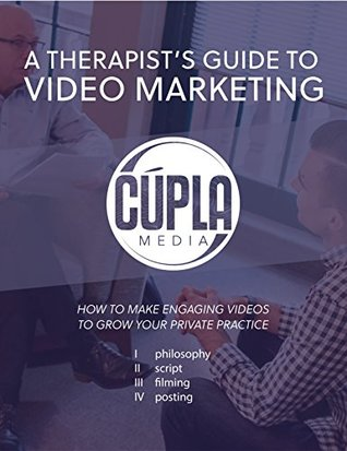 A Therapist's Guide to Video Marketing: How to Create Engaging Videos to Grow Your Private Practice