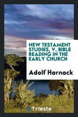 New Testament Studies, V, Bible Reading in the Early Church