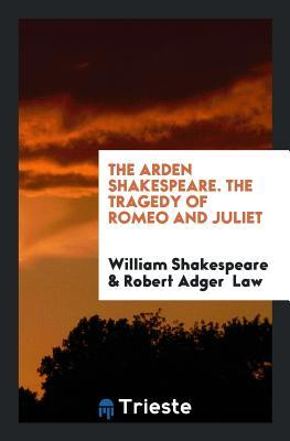 The Arden Shakespeare. the Tragedy of Romeo and Juliet
