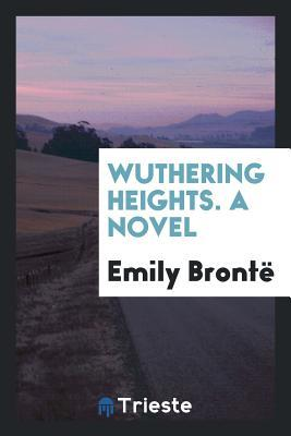 Wuthering Heights, by the Author of 'jane Eyre' [really by E.J. Bront�].