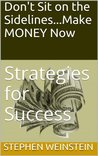 Don't Sit on the Sidelines...Make MONEY Now: Strategies for Success