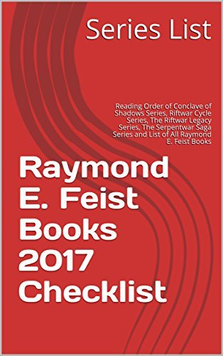 Raymond E. Feist Books 2017 Checklist: Reading Order of Conclave of Shadows Series, Riftwar Cycle Series, The Riftwar Legacy Series, The Serpentwar Saga Series and List of All Raymond E. Feist Books