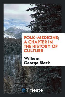 Folk-Medicine; A Chapter in the History of Culture