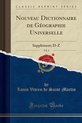 Nouveau Dictionnaire de Geographie Universelle, Vol. 2: Supplement; D-Z