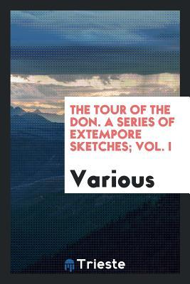 The Tour of the Don. a Series of Extempore Sketches; Vol. I