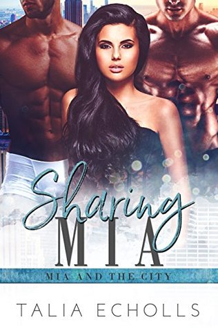 Sharing Mia (Mia and the City Book 2) by Talia Echolls