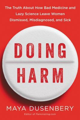 doing-harm-the-truth-about-how-bad-medicine-and-lazy-science-leave-women-dismissed-misdiagnosed-and-sick