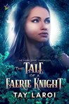 The Tale of a Faerie Knight by Tay LaRoi