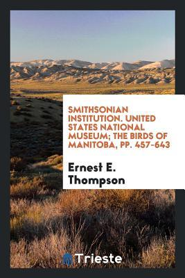 Smithsonian Institution. United States National Museum; The Birds of Manitoba, Pp. 457-643