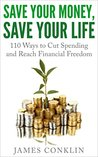 Save Your Money, Save Your Life by James Conklin