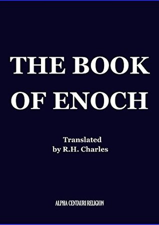 The Book of Enoch: The Complete Collection (Translation and commentary by R.H. Charles) (Alpha Centauri Religion 9201)