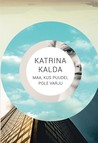 Maa, kus puudel pole varju by Katrina Kalda