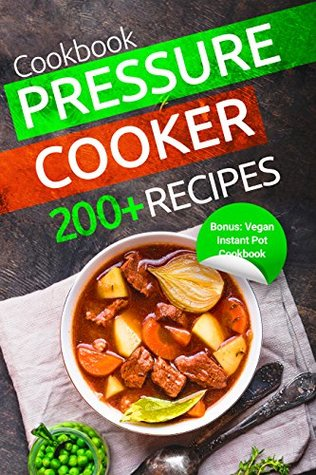 Pressure Cooker Cookbook: 200+ Amazing Electric Pressure Cooker Recipes: ( Cosori Pressure Cooker Cookbook Recipes, Electric Pressure Cooker, Instant Pot Pressure Cooker, Pressure Cooker Guide )