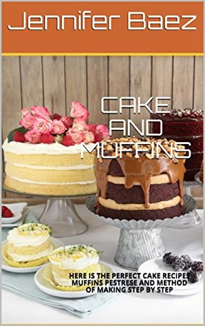 CAKE AND MUFFINS: HERE IS THE PERFECT CAKE RECIPES MUFFINS PESTRESE AND METHOD OF MAKING STEP BY STEP