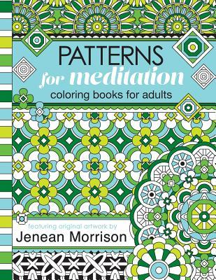 Patterns for Meditation Coloring Books for Adults: An Adult Coloring Book Featuring 35+ Geometric Patterns and Designs