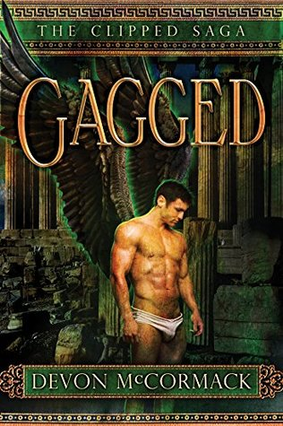 Gagged: The Conclusion (The Clipped Saga, #3)