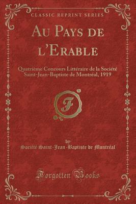 Au Pays de l'Erable: Quatri�me Concours Litt�raire de la Soci�t� Saint-Jean-Baptiste de Montr�al, 1919