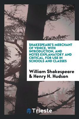 Merchant of Venice, with Introduction, and Notes Explanatory and Critical, for Use in Schools and Classes