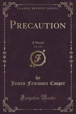 Precaution, Vol. 1 of 3: A Novel
