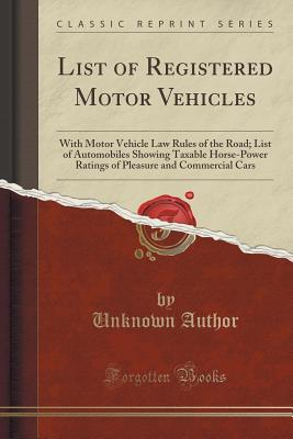 List of Registered Motor Vehicles: With Motor Vehicle Law Rules of the Road; List of Automobiles Showing Taxable Horse-Power Ratings of Pleasure and Commercial Cars