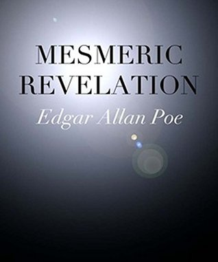 Mesmeric Revelation: by Edgar Allan Poe