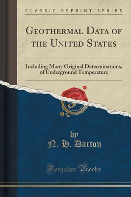 Geothermal Data of the United States: Including Many Original Determinations, of Underground Temperature