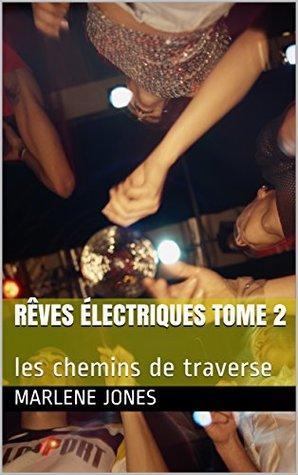Rêves électriques tome 2: les chemins de traverse