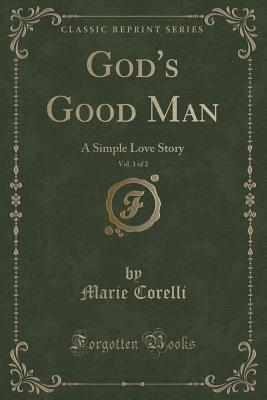 God's Good Man, Vol. 1 of 2: A Simple Love Story