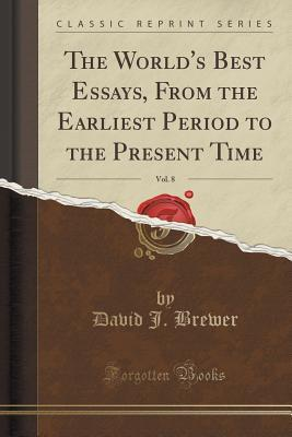 The World's Best Essays, from the Earliest Period to the Present Time, Vol. 8