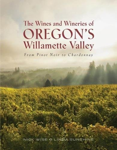 The Wines And Wineries Of Oregon's Willamette Valley