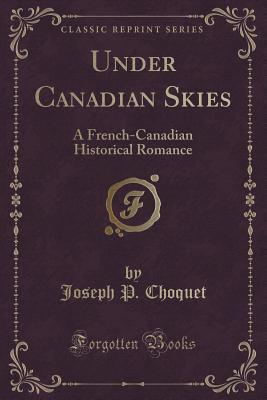 under-canadian-skies-a-french-canadian-historical-romance-classic-reprint