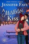 A Mistletoe Kiss by Jennifer Faye