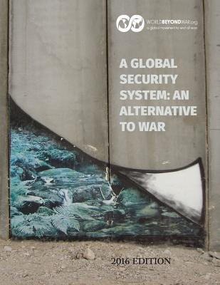 A Global Security System: An Alternative to War: 2016 Edition