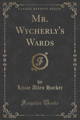 Mr. Wycherly's Wards by Lizzie Allen Harker