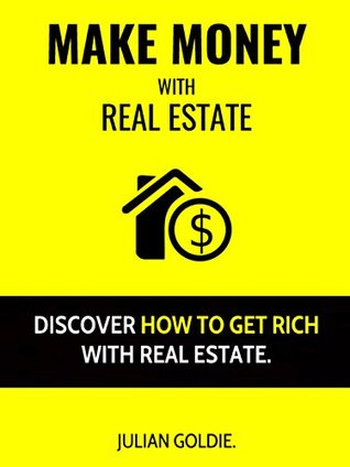 Make Money With Real Estate: Discover How To Get Rich With Real Estate.