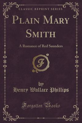 Plain Mary Smith: A Romance of Red Saunders (Class...
