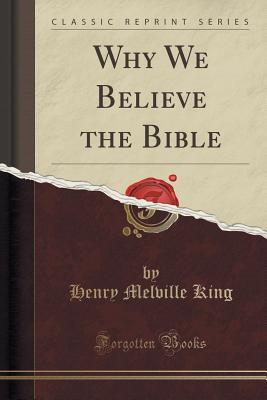 why we believe that the bible Why i believe the bible: we believe god wrote the bible to reveal himself, his son jesus christ, the truth about the universe and his religion.