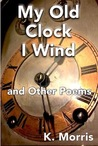 My Old Clock I Wind and Other Poems