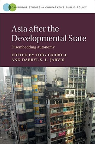 asia-after-the-developmental-state-disembedding-autonomy-cambridge-studies-in-comparative-public-policy