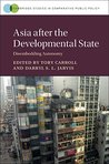 Asia after the Developmental State: Disembedding Autonomy (Cambridge Studies in Comparative Public Policy)