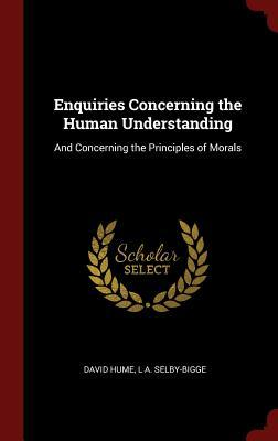Enquiries Concerning the Human Understanding: And Concerning the Principles of Morals