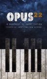 OPUS 22: A RHAPSODY OF SHORT FICTION - STORIES BY TWENTY-TWO NEW AUTHORS