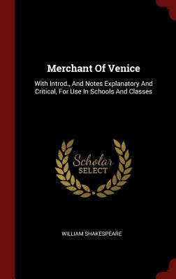Merchant of Venice: With Introd., and Notes Explanatory and Critical, for Use in Schools and Classes