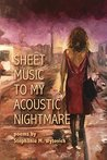 Sheet Music to My Acoustic Nightmare by Stephanie M. Wytovich